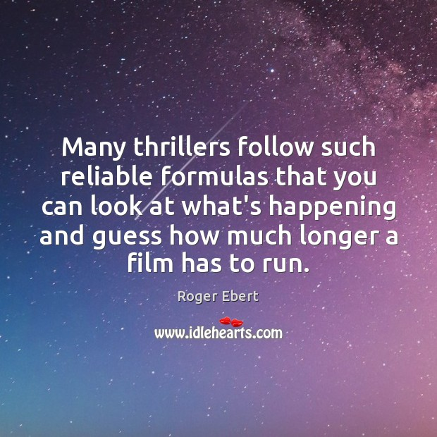 Many thrillers follow such reliable formulas that you can look at what's Roger Ebert Picture Quote