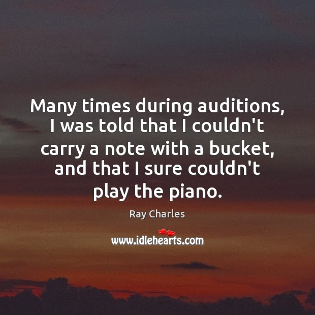 Many times during auditions, I was told that I couldn't carry a Image