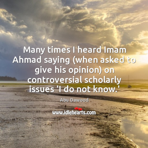Many times I heard Imam Ahmad saying (when asked to give his Image