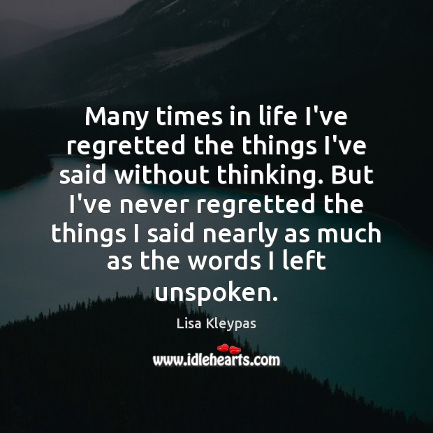 Many times in life I've regretted the things I've said without thinking. Image