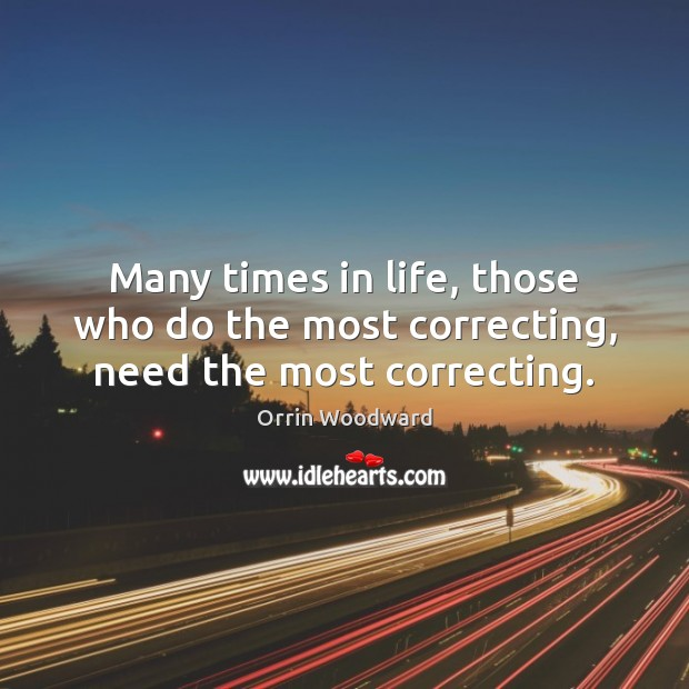 Many times in life, those who do the most correcting, need the most correcting. Image