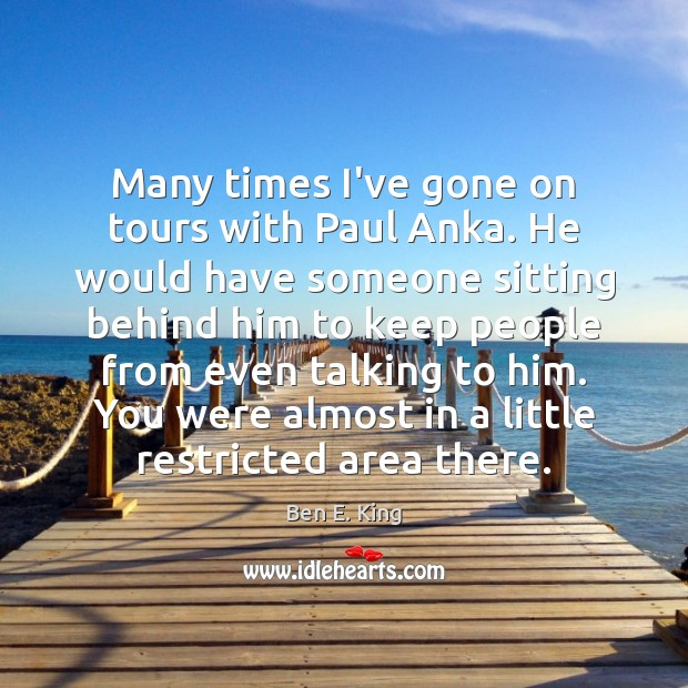 Image, Many times I've gone on tours with Paul Anka. He would have