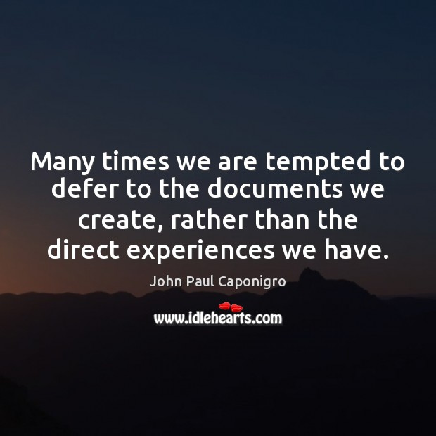 Many times we are tempted to defer to the documents we create, Image