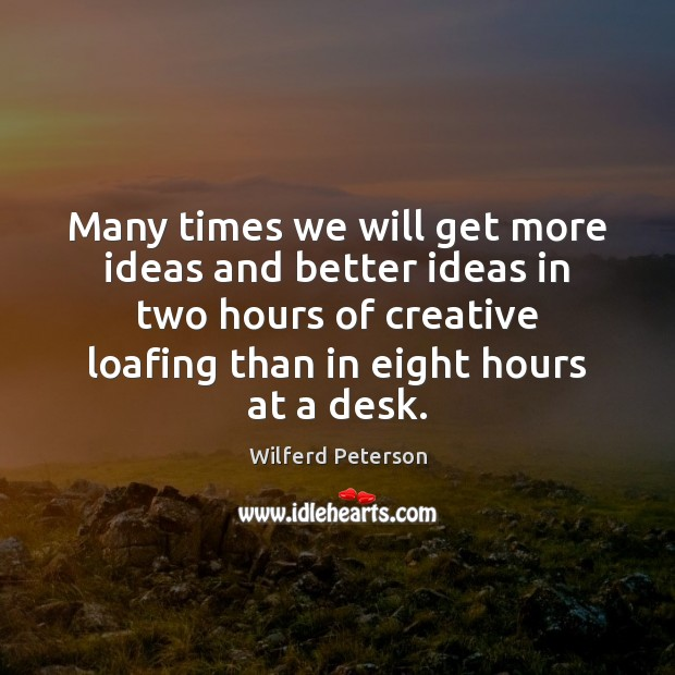 Many times we will get more ideas and better ideas in two Wilferd Peterson Picture Quote
