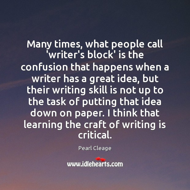 Many times, what people call 'writer's block' is the confusion that happens Pearl Cleage Picture Quote