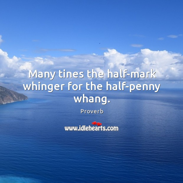 Many tines the half-mark whinger for the half-penny whang. Image