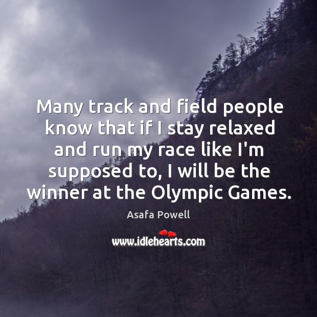 Image, Many track and field people know that if I stay relaxed and