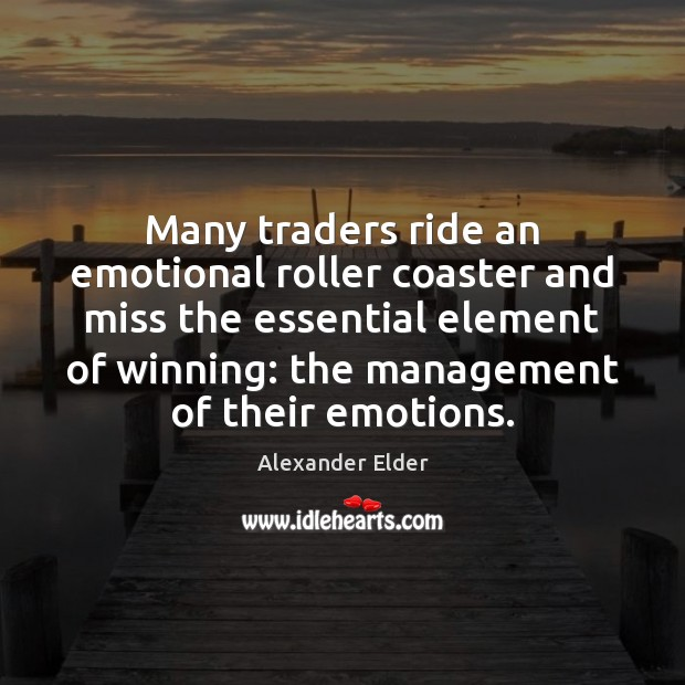 Many traders ride an emotional roller coaster and miss the essential element Image