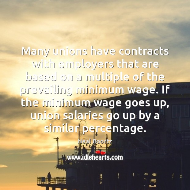 Many unions have contracts with employers that are based on a multiple Neal Boortz Picture Quote