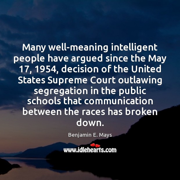 Image, Many well-meaning intelligent people have argued since the May 17, 1954, decision of the