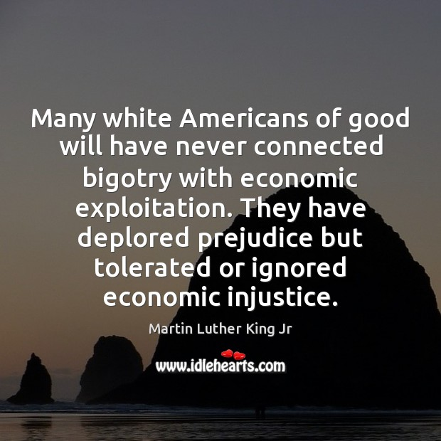 Many white Americans of good will have never connected bigotry with economic Image