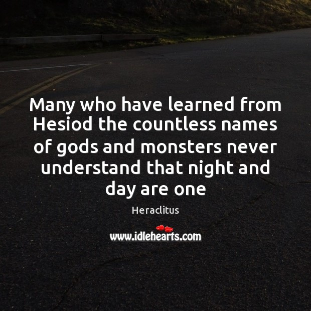 Many who have learned from Hesiod the countless names of Gods and Heraclitus Picture Quote