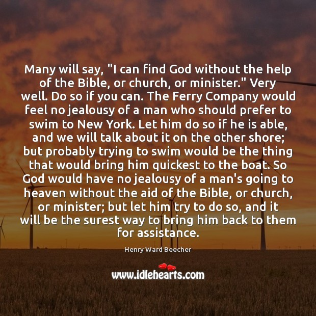 "Many will say, ""I can find God without the help of the Henry Ward Beecher Picture Quote"