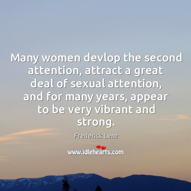 Many women devlop the second attention, attract a great deal of sexual Image