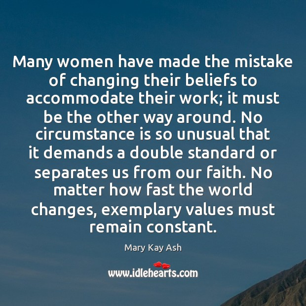 Many women have made the mistake of changing their beliefs to accommodate Mary Kay Ash Picture Quote