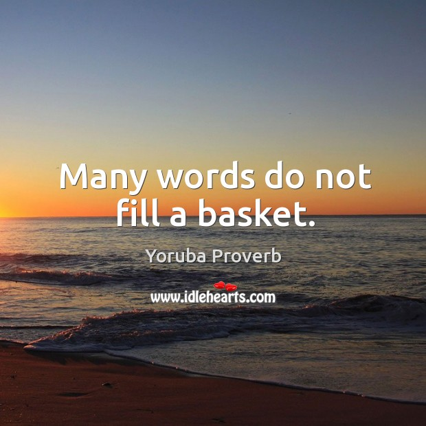 Many words do not fill a basket. Yoruba Proverbs Image