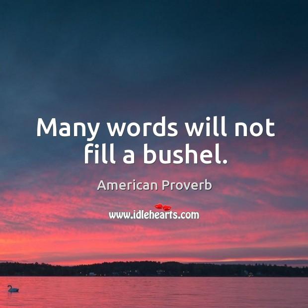 Many words will not fill a bushel. Image