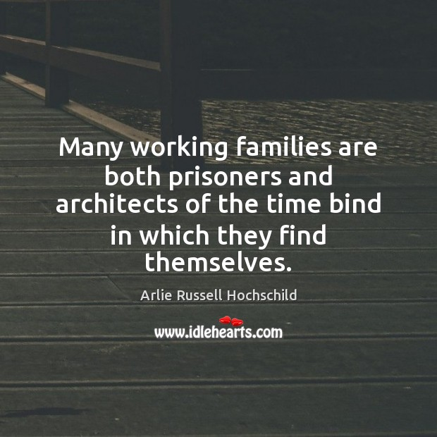 Many working families are both prisoners and architects of the time bind Image