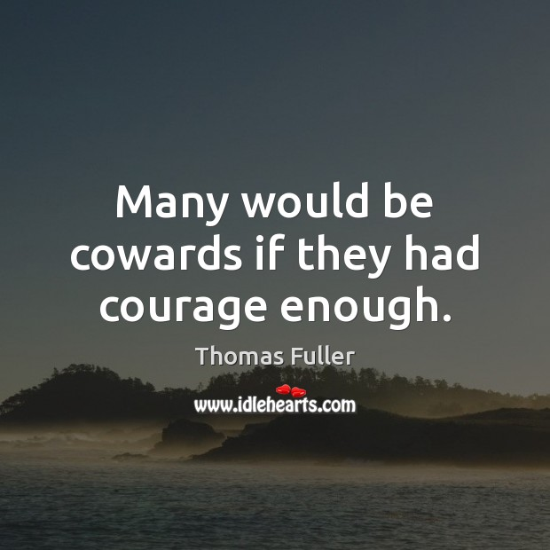 Many would be cowards if they had courage enough. Thomas Fuller Picture Quote