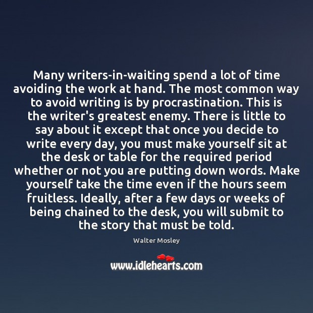 Many writers-in-waiting spend a lot of time avoiding the work at hand. Procrastination Quotes Image