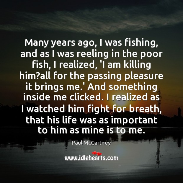 Many years ago, I was fishing, and as I was reeling in Paul McCartney Picture Quote