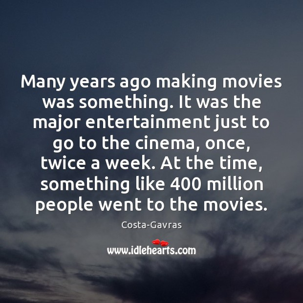 Many years ago making movies was something. It was the major entertainment Image