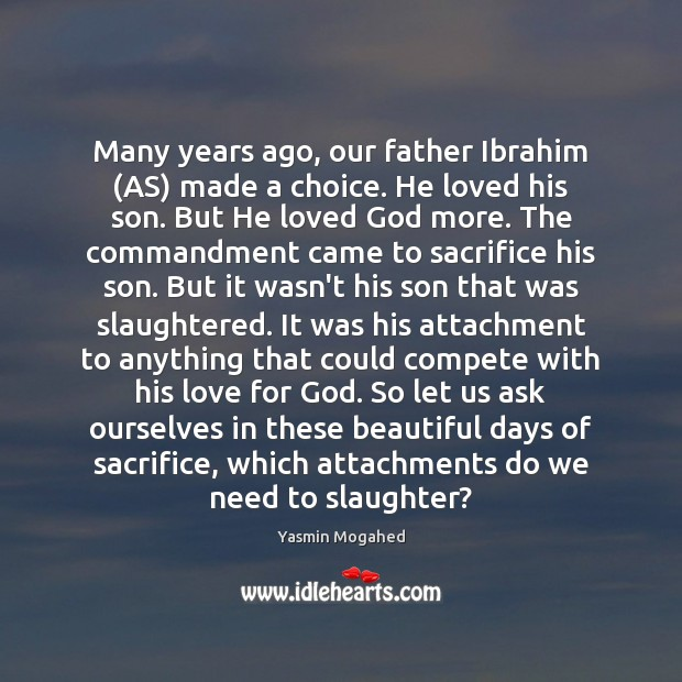 Many years ago, our father Ibrahim (AS) made a choice. He loved Yasmin Mogahed Picture Quote