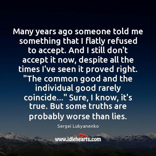 Image, Many years ago someone told me something that I flatly refused to