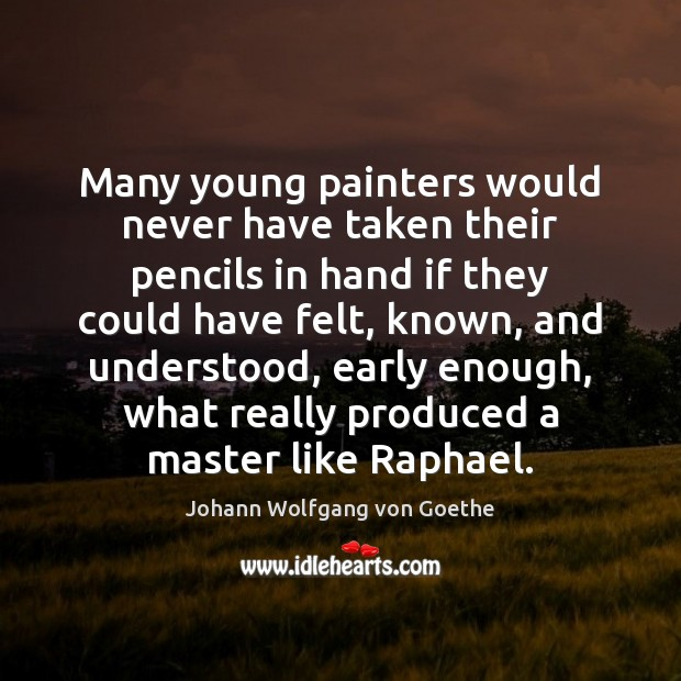 Many young painters would never have taken their pencils in hand if Image