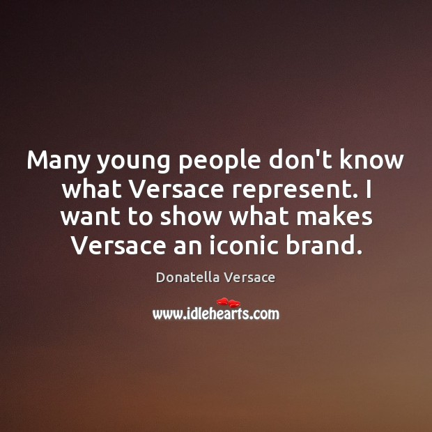 Image, Many young people don't know what Versace represent. I want to show