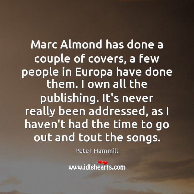Marc Almond has done a couple of covers, a few people in Image