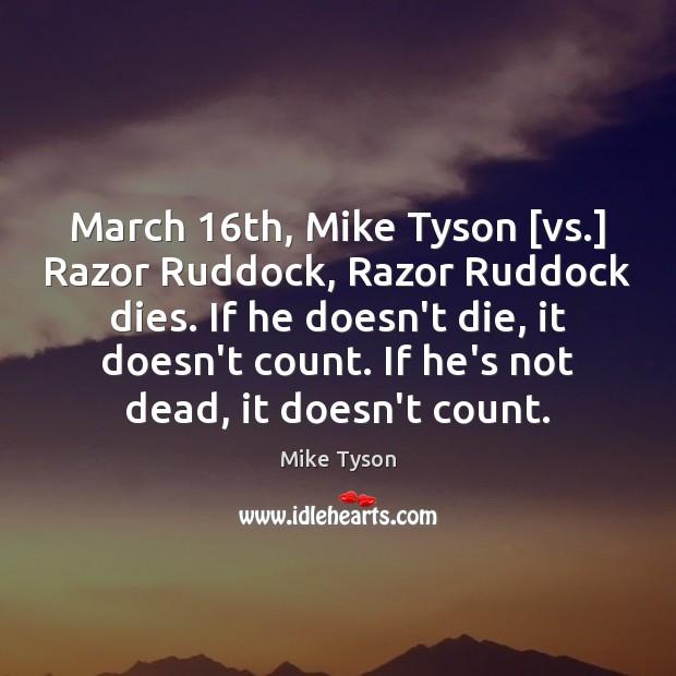Image, March 16th, Mike Tyson [vs.] Razor Ruddock, Razor Ruddock dies. If he