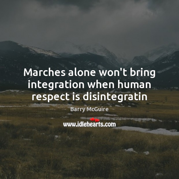 Image, Marches alone won't bring integration when human respect is disintegratin
