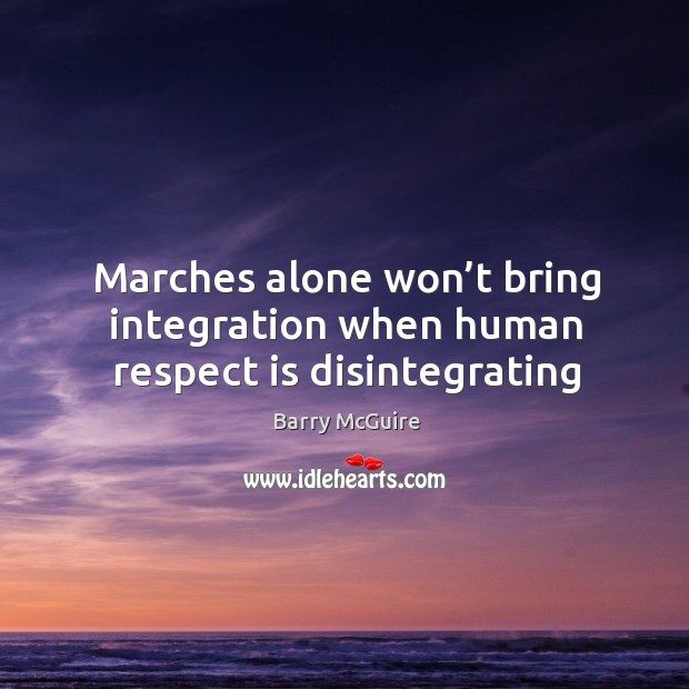 Marches alone won't bring integration when human respect is disintegrating Image