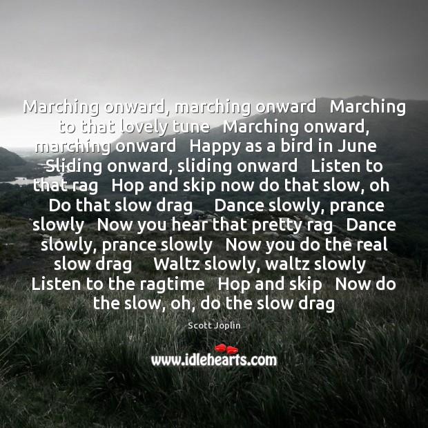 Marching onward, marching onward   Marching to that lovely tune   Marching onward, marching Image