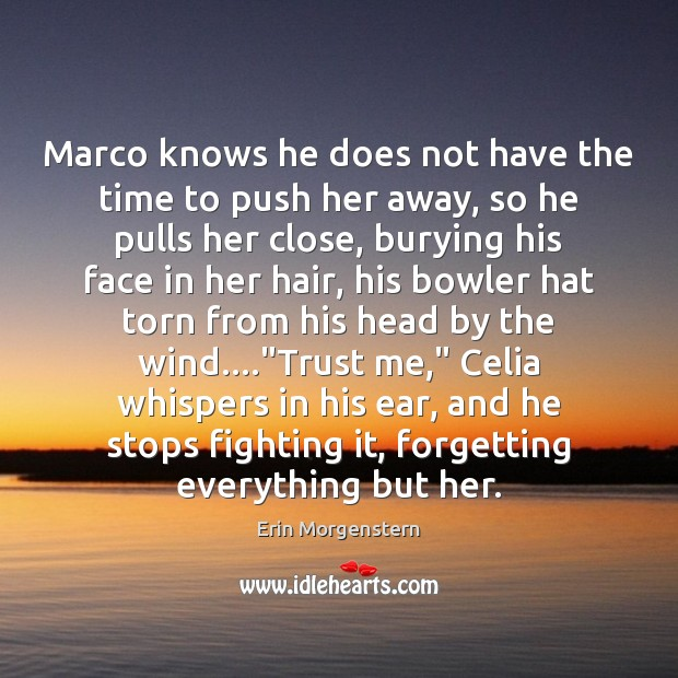 Marco knows he does not have the time to push her away, Image