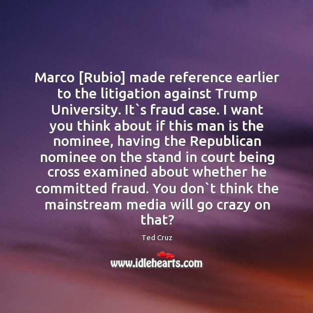 Marco [Rubio] made reference earlier to the litigation against Trump University. It` Image