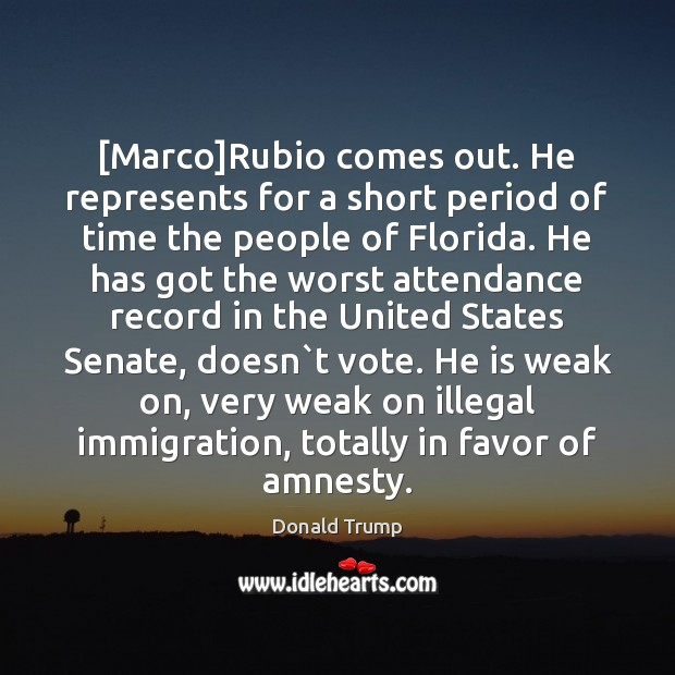 [Marco]Rubio comes out. He represents for a short period of time Donald Trump Picture Quote