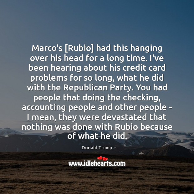 Marco's [Rubio] had this hanging over his head for a long time. Image