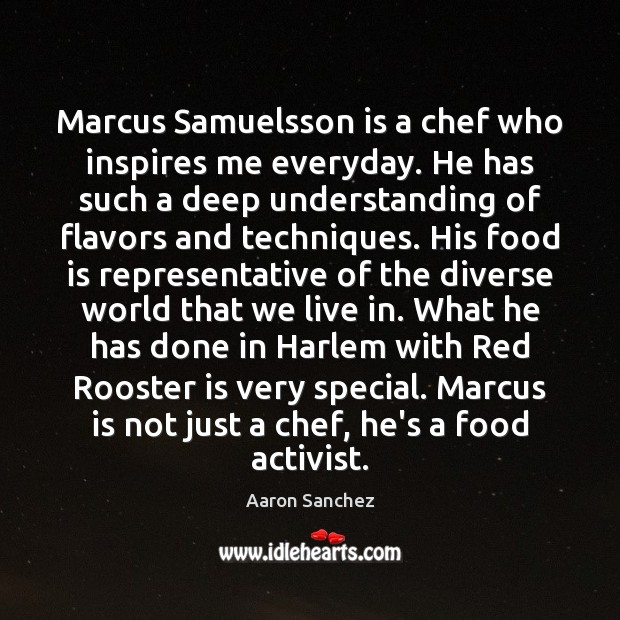 Image, Marcus Samuelsson is a chef who inspires me everyday. He has such