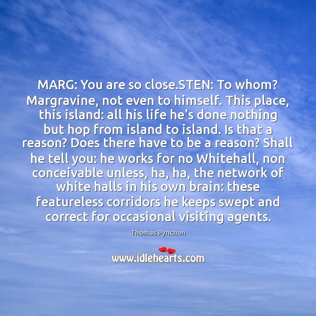 Image, MARG: You are so close.STEN: To whom? Margravine, not even to