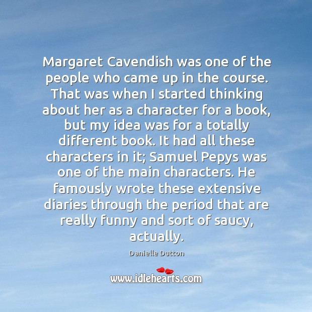 Margaret Cavendish was one of the people who came up in the Danielle Dutton Picture Quote