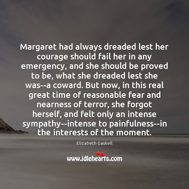 Margaret had always dreaded lest her courage should fail her in any Elizabeth Gaskell Picture Quote