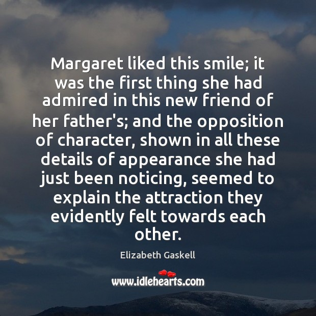Margaret liked this smile; it was the first thing she had admired Elizabeth Gaskell Picture Quote