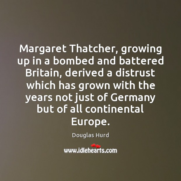 Image, Margaret Thatcher, growing up in a bombed and battered Britain, derived a