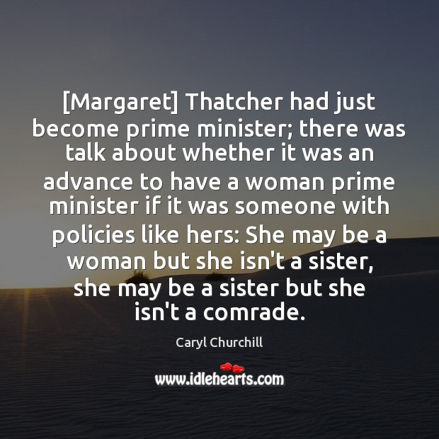 [Margaret] Thatcher had just become prime minister; there was talk about whether Caryl Churchill Picture Quote