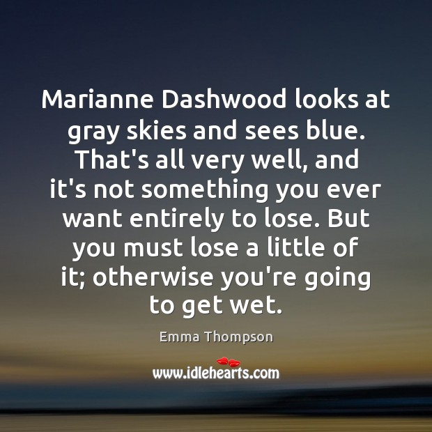 Marianne Dashwood looks at gray skies and sees blue. That's all very Image
