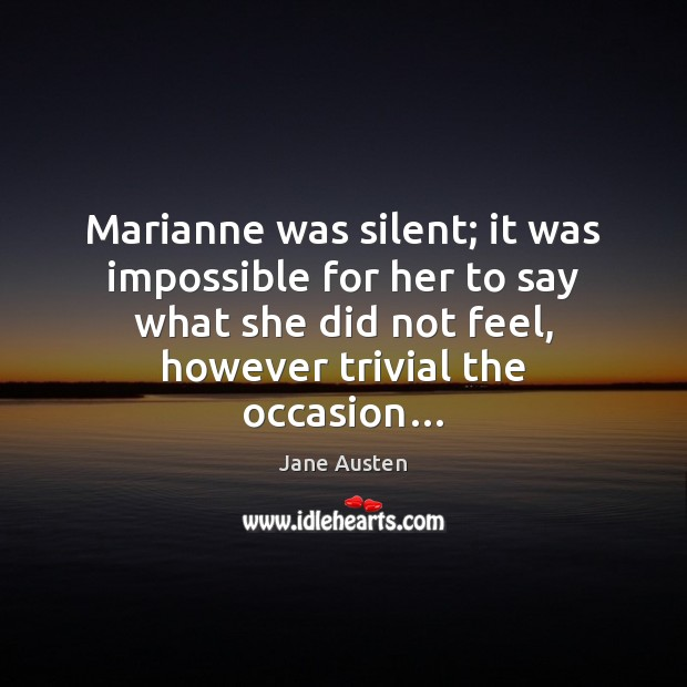 Marianne was silent; it was impossible for her to say what she Jane Austen Picture Quote