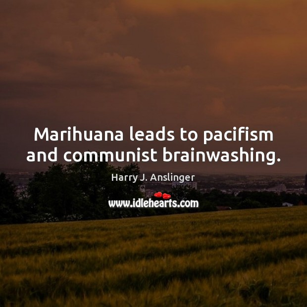 Marihuana leads to pacifism and communist brainwashing. Image