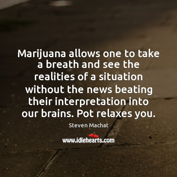 Image, Marijuana allows one to take a breath and see the realities of